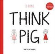 THINK PIG ΤΟ ΒΙΒΛΙΟ